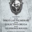 TELEPHONES ROUGES + DISCO LAS PALMERAS! + COLECTIVO ORUGA en Karma Viernes 17 de Febrero 22:00 – 5:30 Lugar:Sala Karma WORK ON SUNDAY presenta «wosclub 01»: DISCO LAS PALMERAS! […]