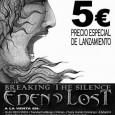 """EDEN LOST No os quedéis sin vuestra copia de """"Breaking the Silence"""", al precio especial de 5€, en los siguientes puntos de venta: – SUN RECORDS (Tienda y Catalogo […]"""