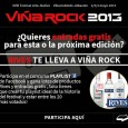 RIVES TE LLEVA A VIÑA ROCK ENTRADAS http://www.ticketea.com/festival-vina-rock-2013-entradas-abono-cartel REDES SOCIALES http://open.spotify.com/user/116089594/playlist/7rT0e4vvH7hHJnFLULVN8m https://www.tuenti.com/?m=login https://twitter.com/VinaRockFestival https://www.facebook.com/vinarockfestival http://www.youtube.com/watch?v=YVdZpX27M_o&feature=youtu.be