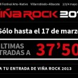 VIÑA ROCK 2013: Cartel por días / Últimas entradas a 37,50€ / Disponible App para iPhone y Android ENTRADAS http://www.ticketea.com/festival-vina-rock-2013-entradas-abono-cartel REDES SOCIALES http://open.spotify.com/user/116089594/playlist/7rT0e4vvH7hHJnFLULVN8m https://www.tuenti.com/?m=login https://twitter.com/VinaRockFestival https://www.facebook.com/vinarockfestival http://www.youtube.com/watch?v=YVdZpX27M_o&feature=youtu.be