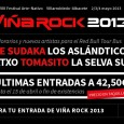 VIÑA ROCK 2013: HORARIOS / ARTISTAS 1 DE MAYO / ÚLTIMAS ENTRADAS A 42,50€   ENTRADAS http://www.ticketea.com/festival-vina-rock-2013-entradas-abono-cartel REDES SOCIALES http://open.spotify.com/user/116089594/playlist/7rT0e4vvH7hHJnFLULVN8m https://www.tuenti.com/?m=login https://twitter.com/VinaRockFestival https://www.facebook.com/vinarockfestival http://www.youtube.com/watch?v=YVdZpX27M_o&feature=youtu.be