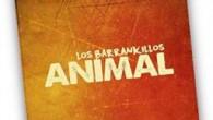 LOS BARRANKILLOS PRESENTAN EL TEMA 'RINCÓN DEL MUNDO' COMO ADELANTO DE SU TERCER DISCO, 'ANIMAL'. YA A LA VENTA LAS ENTRADAS DEL PRIMER CONCIERTO EN BARCELONA: VIERNES 10 DE ABRIL...