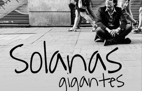 """""""GIGANTES"""" es el primer trabajo discográfico de SOLANAS. Músico, compositor y cantante, este artista zaragozano residente en Madrid, posee una larga trayectoria plagada de locales de ensayo y salas de..."""