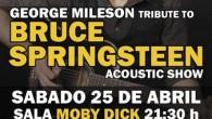 Concierto tributo a Bruce Springsteen el próximo Sábado 25 de Abril en la mítica sala Moby Dick de Madrid. Después de casi 2 añosGeorge Mileson vuelve a la capital española...