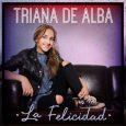 """TRIANA DE ALBA, finalista de La Voz Kids 2014, presenta su primer single """"La felicidad""""  Triana de Alba publica su primer single """"La felicidad """".En 2014, La joven sevillana […]"""